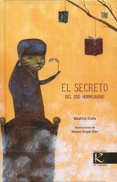 """(+6) El secreto del oso hormiguero.Beatriz Osés.Miguel Ángel Díez Editorial:  Faktoría K de Libros. Son treinta poemas que giran alrededor de la noche, el momento de irse a dormir y los sueños. Es, en definición de su autora, """"Una nana que recoge los sueños y los secretos de los animales""""."""