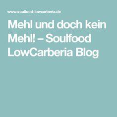 Mehl und doch kein Mehl! – Soulfood LowCarberia Blog