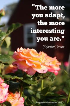 The more you adapt the more interesting you are - Love of Life Quotes Quotable Quotes, Faith Quotes, Life Quotes, Great Words, Wise Words, Meaningful Quotes, Inspirational Quotes, Motivational, Quotes For Kids