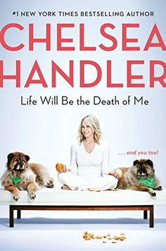Life Will Be the Death of Me By Chelsea Handler Release Date : Genre : Biographies & Memoirs File Size : MB New Books, Good Books, Books To Read, Library Books, Chelsea Handler Books, Book Of Life, This Book, Don Winslow, Believe