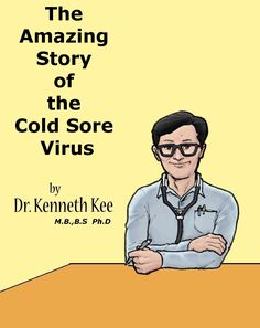 The Story of the Amazing Cold Sore Virus.Cold sores are small blisters that form around the lips or nostrils caused by the herpes simplex virus.  There is no cure for a viral infection such as cold sores. The herpes simplex virus is hidden in the nerve roots and are not removed by medicines that are presently available for treatment.  Once the virus is entrenched in the body those people  with the virus will continue to get cold sores off and on throughout their life.