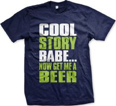 Cool Story Babe.... Now Get Me A Beer Funny Mens T-shirt Big and Bold Cool Story Babe Mens Tee Shirt Medium Navy
