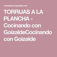 TORRIJAS A LA PLANCHA - Cocinando con GoizaldeCocinando con Goizalde