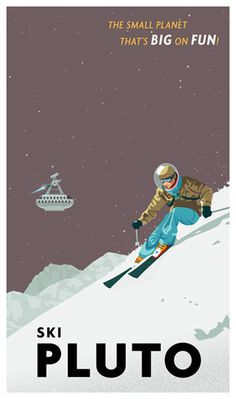 Ski Pluto! -- Faux travel poster. Pluto is the ruling planet of Scorpio and symbolizes transformation.