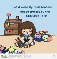 i cant clean my room because...