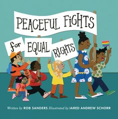 Peaceful Fights for Equal Rights by Rob Sanders Small Group Reading, Trade Books, Peaceful Protest, Equal Rights, Before Us, Guided Reading, Equality, Childrens Books, Author