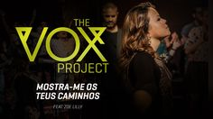 The Vox Project // Mostra-me os Teus Caminhos (feat. Zoe Lilly, Teófilo ...