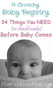 A Crunchy Baby Registry: 34 Things You NEED (or should make) Before Baby Comes from The More With Less Mom. Baby supply list for frugal moms...