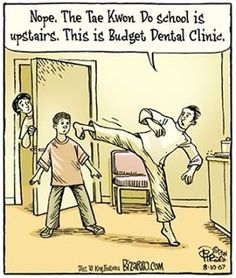 Nope. The Tae Kwon Do school is upstairs. This is Budget Dental Clinic!