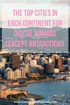 Not sure where to head to next? Here are the top city in each continent, except Antarctica, that fulfills all of our digital nomad needs.