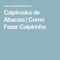 Caipiroska de Abacaxi | Como Fazer Caipirinha