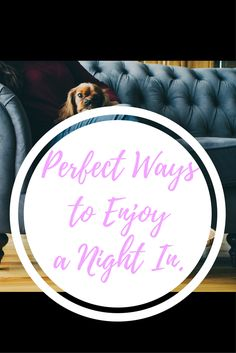 Perfect ways to enjoy a night in, even if it seems impossible or completely boring to do. If you don't have the money to go out to a fancy restaurant or the energy to drive all the way to town, just have yourself a night in with these tips to have the perfect night in.