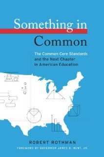 Something in Common: The Common Core Standards and the Next Chapter in American Education (Harvard Education Letter Impact Series): Robert Rothman: 9781612501079: Amazon.com: Books