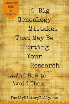Avoiding common genealogy research mistakes.