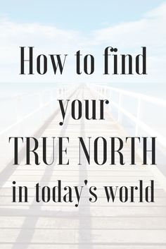 How to find your true north in today's world