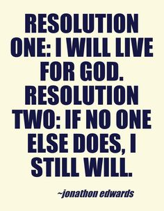 We need to apply this to our everyday life: Resolution: I will live for God, and I still will, even if no one else does!