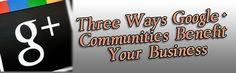 Three Ways #Google+ #Communities Benefit Your #Business via @Boom! Social with Kim Garst