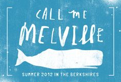 by Nate Padavick. Branding for the Call Me Melville festival in Pittsfield, MA. Way to make Moby look hip - love the weathered background blue that suggests light shining through the water. Also like the uneven handwritten font. Wonder if it's really handwritten or if I can buy it somewhere...?
