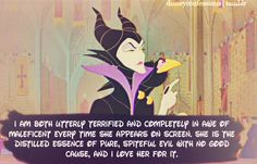 I am both utterly terrified and completely in awe of Maleficent every time she appears on screen. She is the distilled essence of pure, spiteful evil with no good cause and I love her for it
