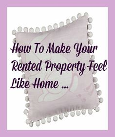 Here is How to Make Your Rented Property Feel Like Home