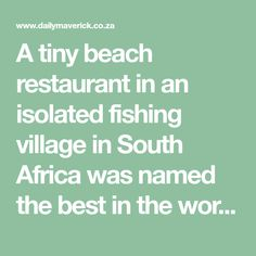A tiny beach restaurant in an isolated fishing village in South Africa was named the best in the world on Monday, at the inaugural World Restaurant Awards in Paris. South Africa Beach, Sea Vegetables, Old Cottage, Tasting Menu, Top Restaurants, Fishing Villages, Learn To Cook, Inner Peace, Awards