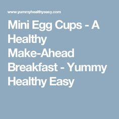 Mini Egg Cups - A Healthy Make-Ahead Breakfast - Yummy Healthy Easy