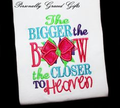 The Bigger the Bow the Closer to Heaven Custom Embroidered Applique Shirt or Bodysuit: Perfect for your Bow Princess Diva Bow Addict by PersonallyGraced, $25.00