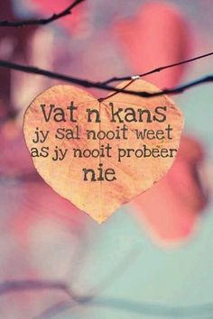 Vat n kans Words Quotes, Wise Words, Life Quotes, Sayings, Prayer Quotes, Best Quotes, Funny Quotes, Afrikaanse Quotes, Note To Self