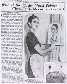 """Frida Kahlo """"gleefully dabbles"""" in the Detroit News, February 2, 1933""""Of course, he does pretty well for a little boy, but it is I who am the big artist.""""Kahlo was in Detroit during the depression because her husband, Diego Rivera, was commissioned by Edsel Ford to paint a mural for the Ford Motor Co. (She called it """"Gringolandia."""") At the time this article was published, she was only 25, her mother had fallen deathly ill, and less than a year ago, she'd suffered a miscarriage in the Henry Ford Hospital. Here's a timeline of their visit, and more about its significance. (It's a truly bizarre story: the communist artist was smitten with Ford and Detroit, saying, """"Henry Ford (is) a true poet and artist, one of the greatest in the world."""")The painting in the bottom right of the article is called """"Self-portrait on the Borderline Between Mexico and the United States,"""" a reflection on her time there:Related: Hedda Sterne,George Grosz in Dallasvia @louisaguilar_DN"""