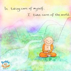 Buddha Doodles - In taking care of myself, I take care of the world.