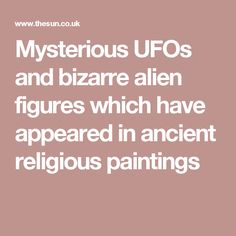 Mysterious UFOs and bizarre alien figures which have appeared in ancient religious paintings