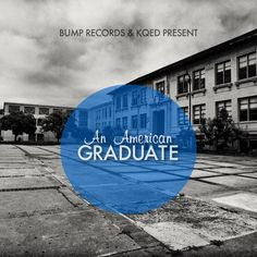 BUMP Records partners with KQED to release American Graduate, an album centered around the rising high school dropout rate in Oakland.
