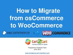 how-to-migrate-oscommerce-to-woocommerce by Cart2Cart via Slideshare
