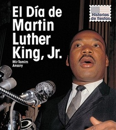 El Dia de Martin Luther King, Jr. = Martin Luther King Jr's Day by Mir Tamim Ansary - MLK in Spanish