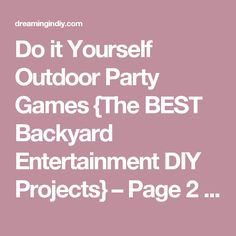 Do it Yourself Outdoor Party Games {The BEST Backyard Entertainment DIY Projects} – Page 2 – Dreaming in DIY