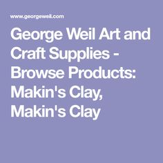 George Weil Art and Craft Supplies - Browse Products: Makin's Clay, Makin's Clay