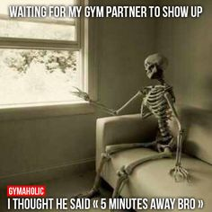 Waiting For My Gym Partner To Show Up