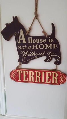 A HOUSE IS NOT A HOME WITHOUT A TERRIER CHIC N SHABBY WOODEN DOG SIGN