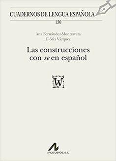 """Las construcciones con """"se"""" en español / Ana Fernández-Montraveta, Glòria Vázquez PublicaciónMadrid : Arco/Libros, [2017]"""