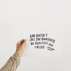 God doesn't call the qualified, he qualifies the called - Christine Caine