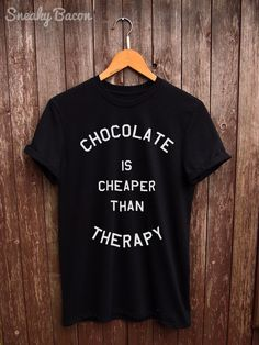 Welcome to the Sneaky Bacon Clothing Shop! About this product This Chocolate is cheaper than Therapy Tshirt is made of premium quality ring t-shirt nfl Shirt Desing, Design T Shirt, Print Design, Funny Graphic Tees, Funny Shirts, Tee Shirts, Slogan Tee, Gamer T-shirt, Estilo Geek