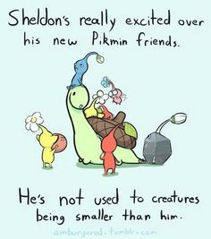 Sheldon's really excited over his new Pikmin friends, he's not used to creatures being smaller than him, text; Sheldon the Tiny Dinosaur