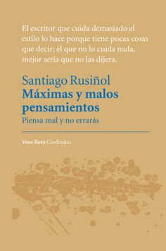 Máximas y malos pensamientos : piensa mal y no errarás / Santiago Rusiñol ; traducción, edición y prólogo de Francisco Fuster: http://kmelot.biblioteca.udc.es/record=b1535899~S1*gag