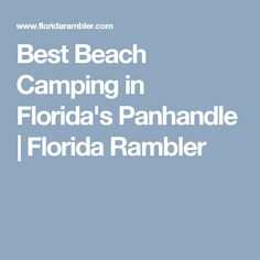 Best Beach Camping in Florida's Panhandle   Florida Rambler