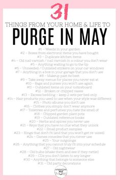 31 Easy Things to Purge from Your Home and Life in May - incl. Checklist Great list of things at home and in life to purge or declutter in May. 31 items (so one a day!) to get rid of . I can't wait to get started. Household Cleaning Tips, Cleaning Checklist, House Cleaning Tips, Diy Cleaning Products, Spring Cleaning, Cleaning Hacks, Cleaning Schedules, Deep Cleaning, Clean House