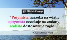 Pesymista narzeka na wiatr... #Ward-William-Arthur,  #Motywujące-i-inspirujące… Motto, Funny Quotes, Fandoms, Thoughts, Humor, Motivation, Words, Life, Text Posts