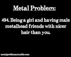 Metal problem.