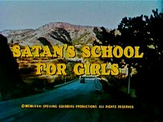 2/12/14 4:28am Spelling/Goldberg Productions ''Satan's School for Girls'' Pamela Franklin Kate Jackson Roy Thinnes Aired: ABC MOW 9/19/1973 via ttp.com