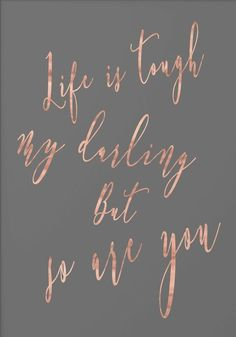 Life is tough but so are you art print - inspirational quote print - rose gold decor