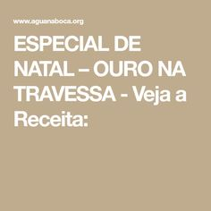 ESPECIAL DE NATAL – OURO NA TRAVESSA - Veja a Receita: